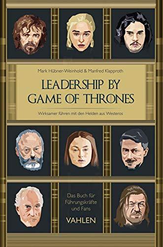 Hübner-Weinhold, Mark & Klapproth, Manfred - Leadership by Game of Thrones - Wirksamer führen mit den Helden von Westeros