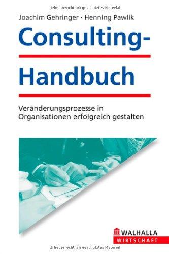Gehringer, Joachim / Pawlik, Henning - Consulting - Handbuch: Veränderungsprozesse in Organisationen erfolgreich gestalten