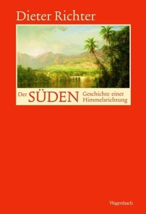 Richter, Dieter - Der Süden - Geschichte einer Himmelsrichtung
