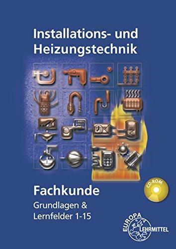 -- - Fachkunde Installations- und Heizungstechnik: Grundlagen & Lernfelder 1 - 15