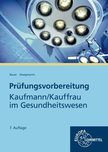 Steegmanns, Hans-Günter - Prüfungsvorbereitung: Kaufmann, Kauffrau im Gesundheitswesen