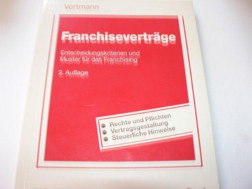 Vortmann, Jürgen - Franchiseverträge: Entscheidungskriterien und Muster für das Franchising