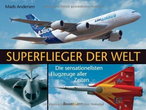 Andersen, Mads - Superflieger der Welt: Die sensationellsten Flugzeuge aller Zeiten