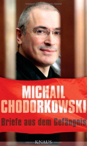 Chodorkowski, Michail - Briefe aus dem Gefängnis: Mit einem Essay von Erich Follath