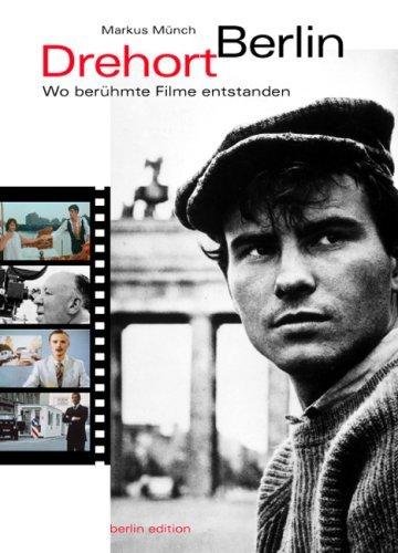 Münch, Markus - Drehort Berlin. Wo berühmte Filme entstanden