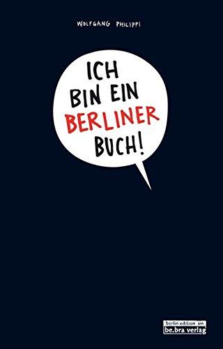 Philippi, Wolfgang - Ich bin ein Berliner Buch!: Das Mitmach-Stadt-entdecken-Kaputtmach-Buch
