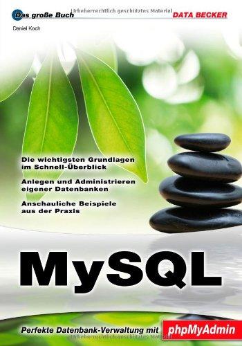 Koch, Daniel - MySQL: Die wichtigsten Grundlagen im Schnell-Überblick / Anlegen und Administrieren eigener Datenbanken / Anschauliche Beispiele aus der Praxis