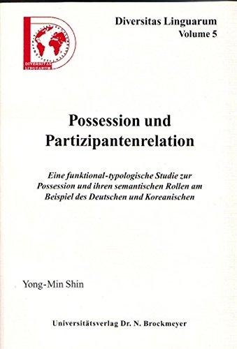 Shin, Yong-Min - Possession und Partizipantenrelation: Eine funktional-typologische Studie zur Possession und ihren semantischen Rollen am Beispiel des Deutschen und K