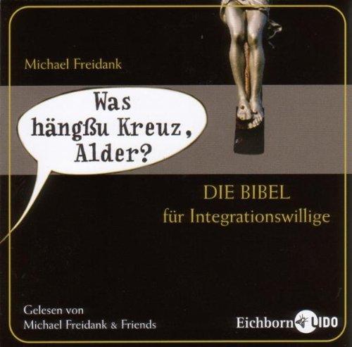 Freidank , Michael - Was hängßu Kreuz, Alder? - Die Bibel für Integrationswillige