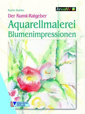 Kuthe, Karin - Der Kunst-Ratgeber. Aquarellmalerei. Blumenimpressionen