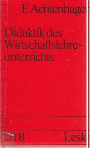 Achtenhagen, Frank - Didaktik des Wirtschaftslehreunterrichts