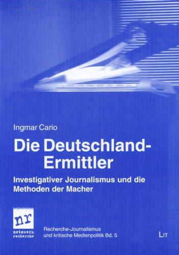 Cario, Ingmar - Die Deutschland-Ermittler: Investigativer Journalismus und die Methoden der Macher