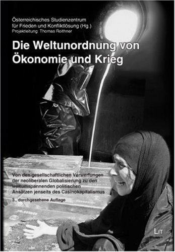 Österreichisches Studienzentrum für Frieden u. Kon - Die Weltunordnung von Ökonomie und Krieg: Von den gesellschaftlichen Verwerfungen der neoliberalen Globalisierung