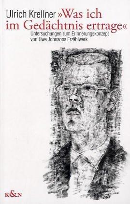 Krellner, Ulrich - 'Was ich im Gedächtnis ertrage'. Untersuchungen zum Erinnerungskonzept von Uwe Johnsons Erzählwerk
