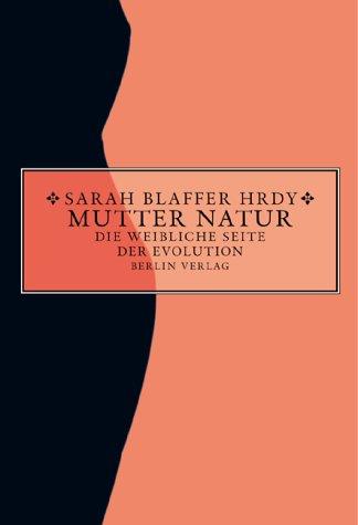Blaffer - Hrdy, Sarah - Mutter Natur: Die weibliche Seite der Evolution
