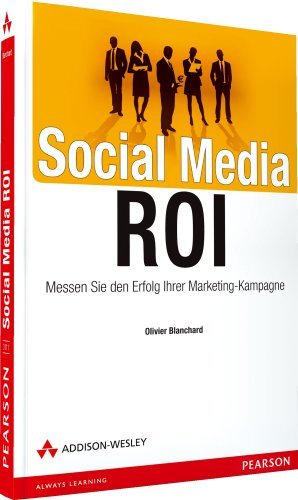 Blanchard, Olivier - Social Media ROI: Messen Sie den Erfolg Ihrer Marketing-Kampagne