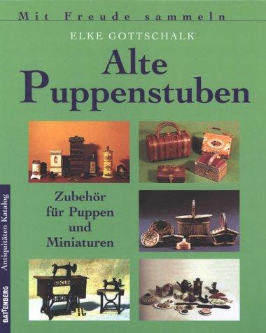 Gottschalk, Elke - Alte Puppenstuben: Zubehör für Puppen und Miniaturen