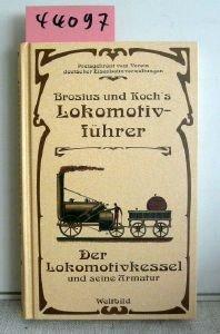 -- - Brosius und Koch`s Lokomotivführer. Der Lokomotivkessel und seine Armatur