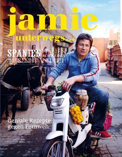 Oliver, Jamie - Jamie unterwegs - Geniale Rezepte gegen Fernweh