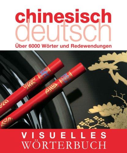 -- - Visuelles Wörterbuch Chinesisch-Deutsch: Über 6000 Wörter und Redewendungen