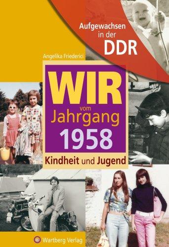 Friederici, Angelika - Aufgewachsen in der DDR - WIR vom Jahrgang 1958 - Kindheit und Jug