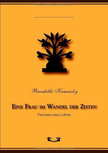 Kaminsky, Brunhilde - Eine Frau im Wandel der Zeiten: Panorama eines Lebens
