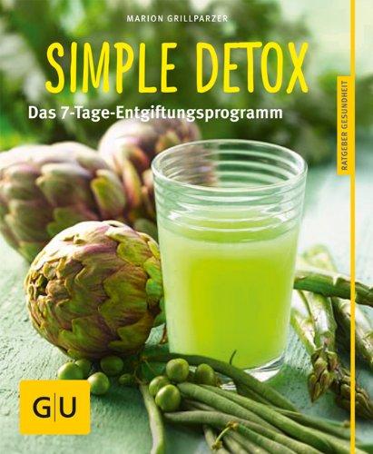 Grillparzer, Marion - Simple Detox: Das 7-Tage-Entgiftungsprogramm (GU Ratgeber Gesundheit)