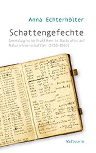 Echterhölter, Anna - Schattengefechte: Genealogische Praktiken in Nachrufen auf Naturwissenschaftler (1710-1860)