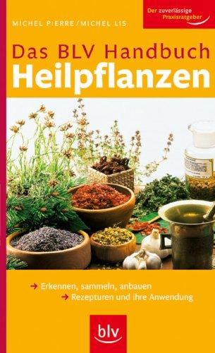 Pierre, Michel -  BLV Handbuch Heilpflanzen: Erkennen, sammeln, anbauen Rezepturen und ihre Anwendung