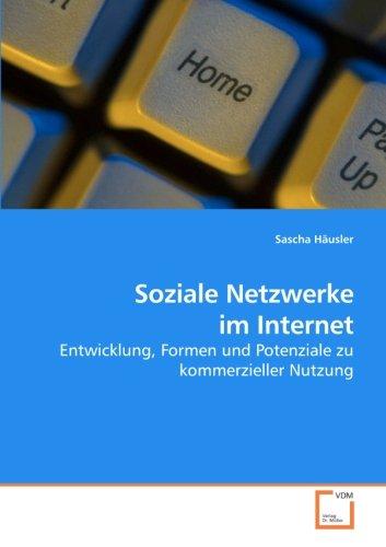 Häusler, Sascha -  Soziale Netzwerke im Internet: Entwicklung, Formen und Potenziale zu kommerzieller Nutzung
