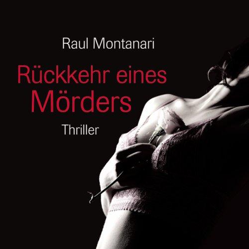 Montanari , Raul - Rückkehr eines Mörders