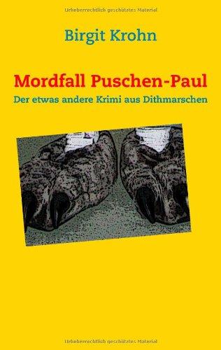 Krohn, Birgit - Mordfall Puschen-Paul: Der etwas andere Krimi aus Dithmarschen