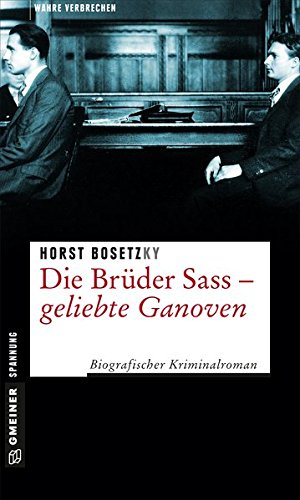 Bosetzky, Horst - Die Brüder Sass - Geliebte Ganoven