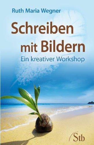 Wegner, Ruth - Schreiben mit Bildern: Ein kreativer Workshop