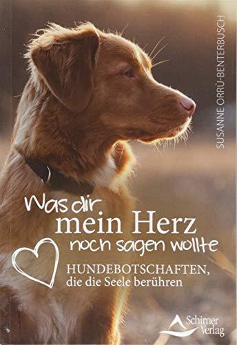 - Was dir mein Herz noch sagen wollte: Hundebotschaften, die die Seele berühren