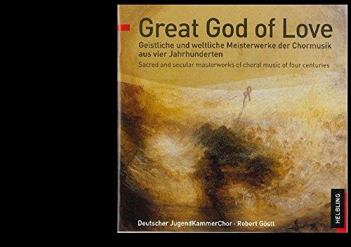 Göstl , Robert & Deutscher JugendKammerChor - Great God Of Love - Geistliche und weltliche Meisterwerke der Chromusik aus vier Jahrhunderten