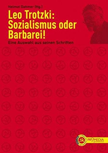 Trotzki, Leo - Leo Trotzki: Sozialismus oder Barbarei!: Eine Auswahl aus seinen Schriften (Edition Linke Klassiker)