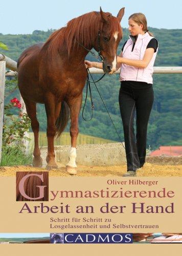 Hilberger, Oliver - Gymnastizierende Arbeit an der Hand: Schritt für Schritt zu Losgelassenheit und Selbstvertrauen