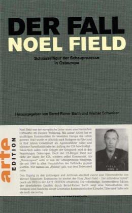 Barth, Bernd-Rainer (HG) - Der Fall Noel Field 1. Schlüsselfigur der Schauprozesse in Osteuropa