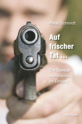 Schmidt, Peter - Auf frischer Tat...: Ein Spezialkommando im Einsatz