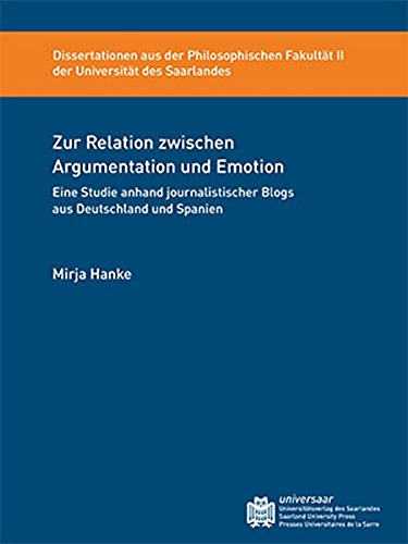 Hanke, Mirja - Zur Relation zwischen Argumentation und Emotion: Eine Studie anhand journalistischer Blogs aus Deutschland und Spanien