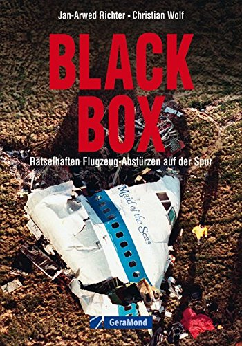 Richter, Jan-Arwed / Wolf, Christian - Black Box: Rätselhaften Flugzeug-Abstürzen auf der Spur