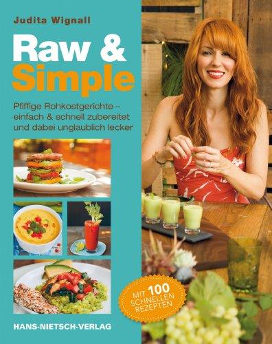 Wignall, Judita - Raw & Simple: Pfiffige Rohkostgerichte - einfach & schnell zubereitet und dabei unglaublich lecker. Mit 100 schnellen Rezepten