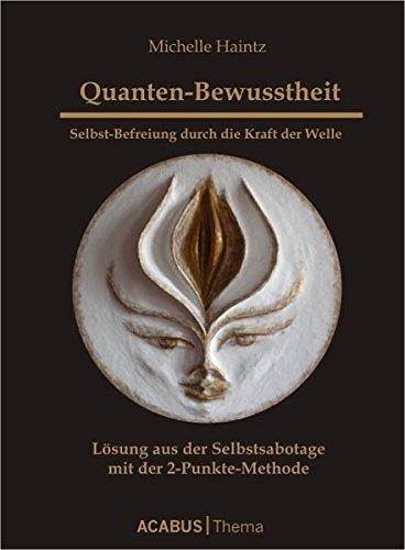 Haintz, Michelle - Quanten-Bewusstheit. Selbst-Befreiung durch die Kraft der Welle: Lösung aus der Selbstsabotage mit der 2-Punkte-Methode