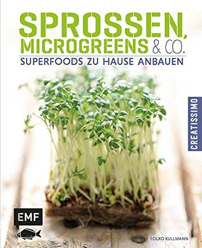 Kullmann, Folko - Sprossen, Microgreens & Co.: Superfoods zu Hause anbauen