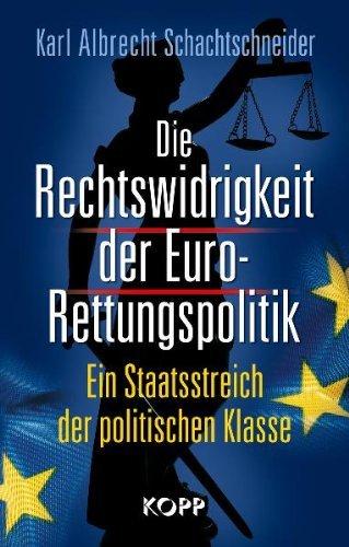 Schachtschneider, Karl Albrecht - Die Rechtswidrigkeit der Euro-Rettungspolitik