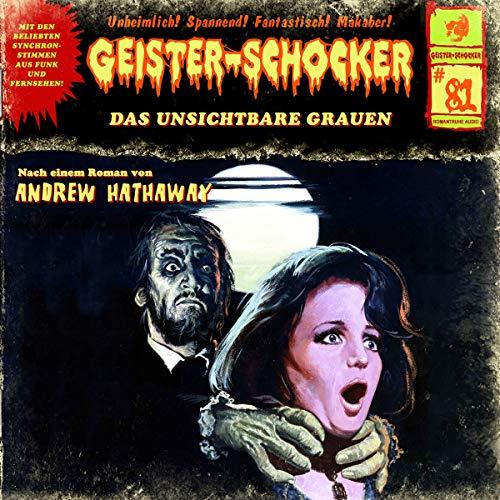 Geister-Schocker - 81 - Das unsichtbare Grauen (Andrew Hathaway)