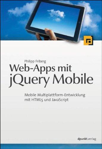 Friberg, Philipp - Web-Apps mit jQuery Mobile: Mobile Multiplattform-Entwicklung mit HTML5 und JavaScript
