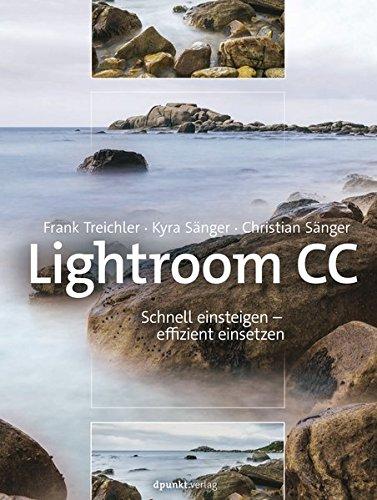 Treichler, Frank / Sänger, Kyra / Sänger, Christian - Lightroom CC: Schnell einsteigen – effizient einsetzen