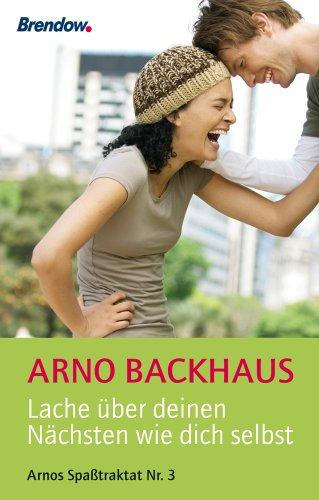 Backhaus, Arno - Lache über deinen Nächsten wie dich selbst